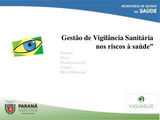 """Gestão de Vigilância Sanitária nos riscos à saúde"""" Fatores Grau Gerênciamento Grupo"""