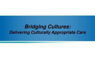 Bridging Cultures: Delivering Culturally Appropriate Care