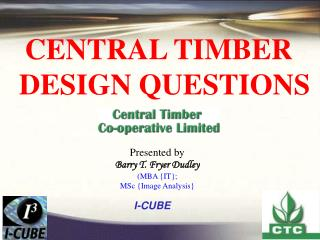 CENTRAL TIMBER  DESIGN QUESTIONS