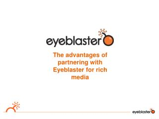 The advantages of partnering with Eyeblaster for rich media