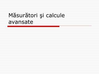 Măsurători şi calcule avansate
