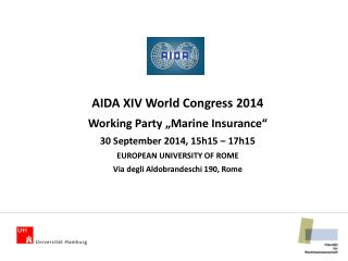 "AIDA  XIV World Congress 2014 Working Party ""Marine Insurance"" 30 September 2014, 15h15 – 17h15"
