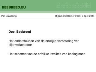 Doel  Beebreed Het ondersteunen van de erfelijke verbetering van bijenvolken door