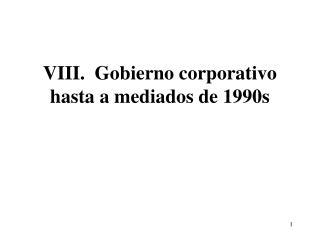 VIII.  Gobierno corporativo hasta a mediados de 1990s
