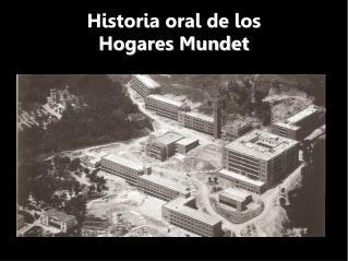 Historia oral de los  Hogares Mundet