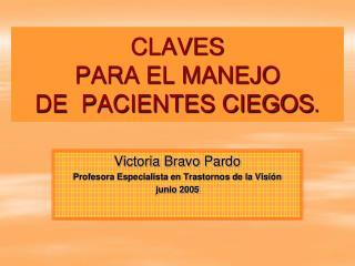 CLAVES  PARA EL MANEJO  DE  PACIENTES CIEGOS .