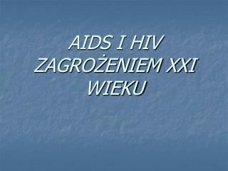 AIDS I HIV ZAGROŻENIEM XXI   WIEKU