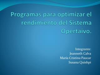 Programas para optimizar el rendimiento del Sistema  Opertaivo .