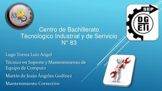 C entro de Bachillerato  T écnologico Industrial y de Serivicio N° 83