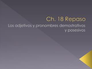 Ch. 18  Repaso