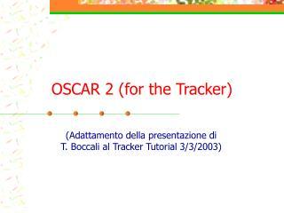 OSCAR 2 (for the Tracker)