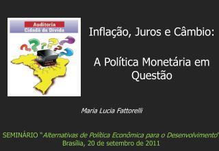 """Maria Lucia Fattorelli SEMINÁRIO """" Alternativas de Política Econômica para o Desenvolvimento """""""