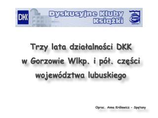 Trzy lata działalności DKK w Gorzowie Wlkp. i pół. części województwa lubuskiego