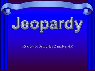 Review of Semester 2 materials!