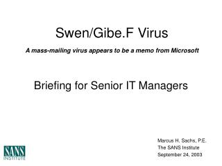 Swen/Gibe.F Virus A mass-mailing virus appears to be a memo from Microsoft