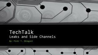 TechTalk Leaks and Side Channels