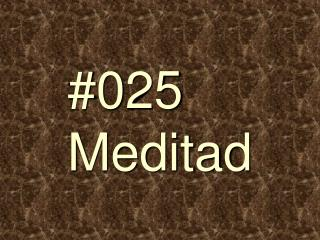 #025 Meditad