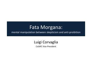 Fata Morgana:  mental manipulation between skepticism  and  anti-proibition