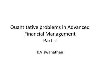 Quantitative problems in Advanced Financial Management Part -I