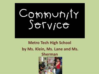 Metro Tech High School  by Ms. Klein, Ms. Lane and Ms. Sherman