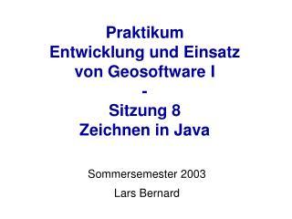Praktikum  Entwicklung und Einsatz  von Geosoftware I - Sitzung 8 Zeichnen in Java