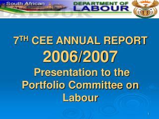 7 TH  CEE ANNUAL REPORT  2006/2007  Presentation to the Portfolio Committee on Labour