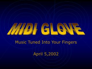 Music Tuned Into Your Fingers April 5,2002