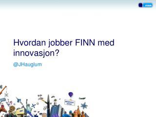 Hvordan jobber FINN med innovasjon?