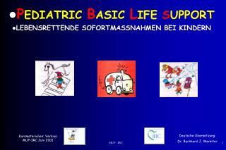 P EDIATRIC B ASIC L IFE S UPPORT LEBENSRETTENDE SOFORTMASSNAHMEN BEI KINDERN