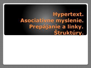 Hypertext.  Asociatívne myslenie. Prepájanie a linky.Štruktúry.