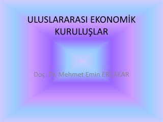 ULUSLARARASI EKONOMİK KURULUŞLAR