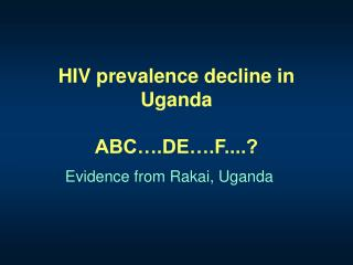 HIV prevalence decline in Uganda ABC….DE….F....?