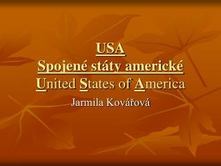 USA Spojen� st�ty americk� U nited  S tates of  A merica