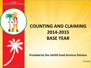 Counting and Claiming  2014-2015 BASE YEAR Provided by the LAUSD Food Services Division 07.31.2014