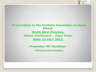 Presentation to the Portfolio Committee on Home Affairs. North West Province.