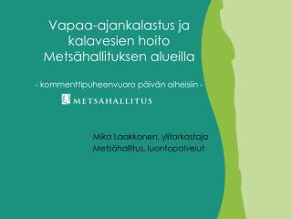 Mika Laakkonen, ylitarkastaja Metsähallitus, luontopalvelut