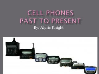Cell Phones  Past to Present