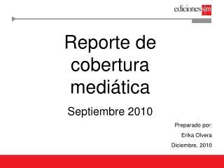 Reporte de cobertura mediática  Septiembre 2010