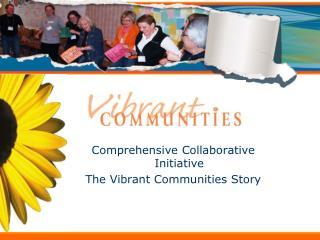 Comprehensive Collaborative Initiative  The Vibrant Communities Story