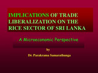 IMPLICATIONS  OF TRADE LIBERALIZATION ON THE RICE SECTOR OF SRI LANKA