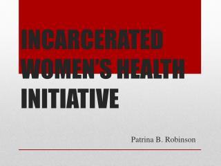 INCARCERATED WOMEN'S HEALTH INITIATIVE