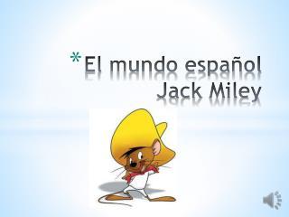 El mundo  español Jack  Miley