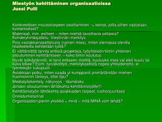 Miestyön kehittäminen organisaatioissa Jussi Pulli