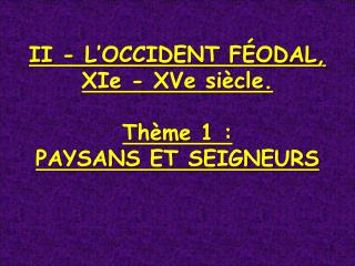 II - L�OCCIDENT F�ODAL,  XIe - XVe si�cle. Th�me 1 :  PAYSANS ET SEIGNEURS
