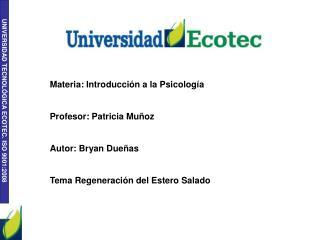 Materia: Introducción a la Psicología Profesor: Patricia Muñoz Autor: Bryan Dueñas