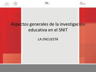 Aspectos generales de la investigaci�n educativa en el SNIT
