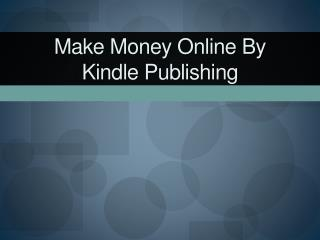 Make Money Online By Kindle Publishing