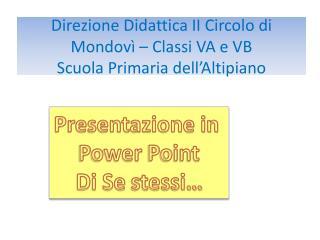 Direzione Didattica II Circolo di Mondovì – Classi VA e VB  Scuola Primaria dell'Altipiano