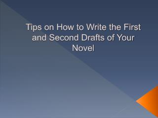 Tips on How to Write the First and Second Drafts of Your Nov