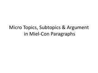 Micro Topics, Subtopics & Argument  in  Miel -Con Paragraphs